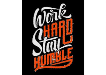 work hard stay humble vector t-shirt design for commercial use