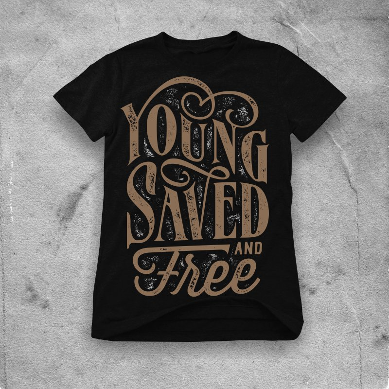 Young saved and free buy t shirt design