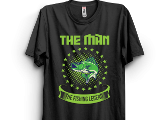 The Man The Fishing Legend design for t shirt
