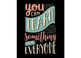 You can learn something from everyone vector t shirt design for download