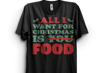 All I want for christmas is food commercial use t-shirt design