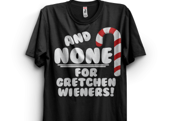 And NONE For Gretchen Wieners t shirt design png