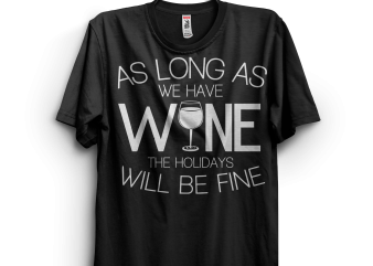 As Long As We Have Wine The Holidays Will Be Fine t shirt vector
