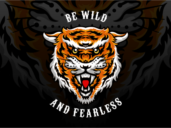 Be Wild and Fearless vector t shirt design artwork