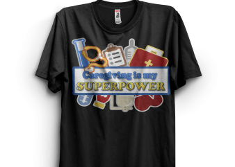 Caregiving is my Superpower t-shirt design for sale