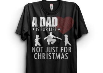 Christmas Tshirt A dad is for life not just for Christmas