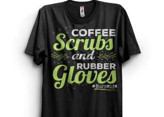 Coffee Scrubs Rubber Gloves Nurse commercial use t-shirt design
