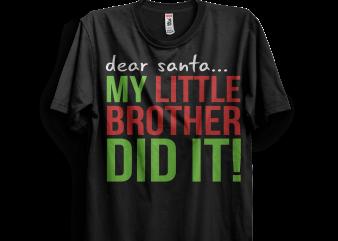 Dear Santa My Little Brother Did It t shirt vector illustration
