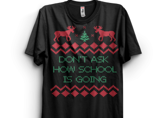 Dont Ask How School Is Going t shirt vector illustration