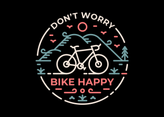 Don't Worry Bike Happy t shirt vector illustration