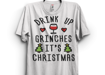 Drink Up Grinches It's Christmas t shirt design for purchase