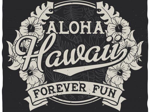 Alloha Hawaii, forever fun vector t-shirt design