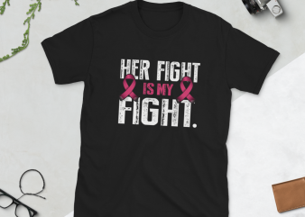 Her fight is my fight Cancer, Breast cancer, Cancer Awareness design for t shirt