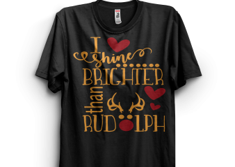 I Shine Brighter Than Rudolph t shirt design for sale