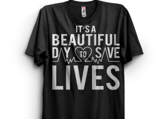 It's a Beautiful Day To Save Lives Tee buy t shirt design artwork