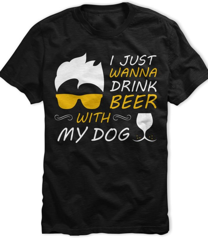 Just wanna drink beer with my dog t-shirt design tshirt designs for merch by amazon