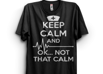 Keep Calm and Ok Not That Calm t-shirt design for sale