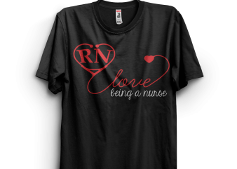 Love Being A Registered Nurse t shirt vector graphic
