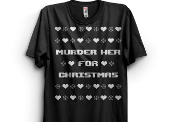Murder Her For Christmas t-shirt design for sale