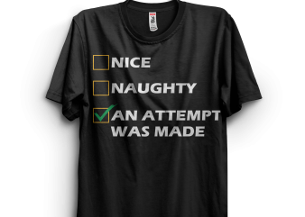 Nice, Naughty, An Attempt Was Made t shirt design for purchase
