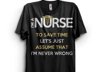 Nurse Never Wrong buy t shirt design artwork