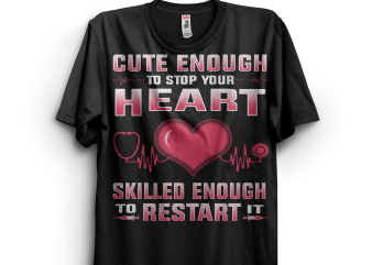 Nurses Are Cute and Skilled T shirt vector artwork