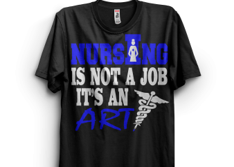 Nursing Is Not A Job Its An Art buy t shirt design