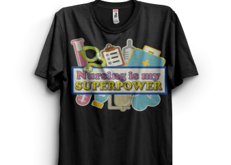 Nursing is my Superpower t-shirt design for commercial use
