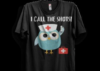 Professions Owl Nurse I Call the Shots t shirt illustration