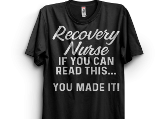 Recovery Nurse, if you can read this you made it! buy t shirt design