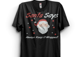 SANTA SAYS ALWAYS KEEP IT WRAPPED ! t-shirt design for commercial use