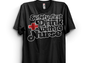 Safety First Drink With A Nurse t shirt template vector