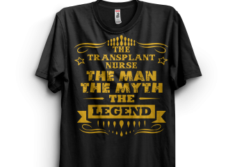 The Transplant Nurse Men Myth Legend t shirt design for sale