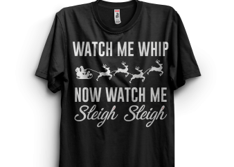 Watch me whip watch me sleigh sleigh t shirt design for sale