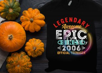 Legendary Awesome Epic Since 2006 official teenager birthday design