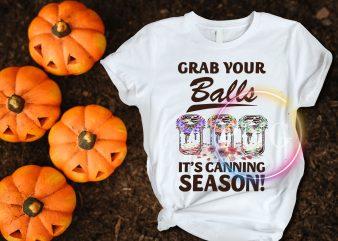 Grab your balls it's canning season t shirt design
