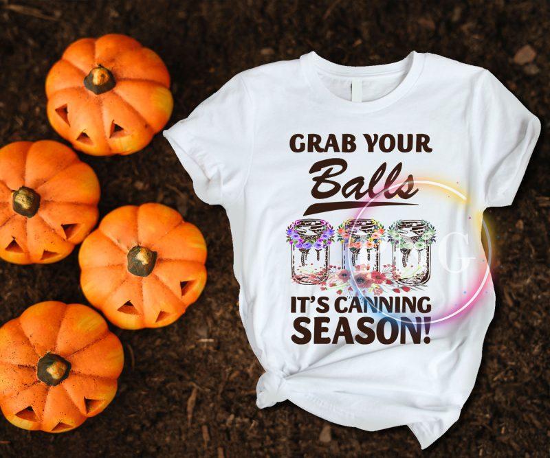 Grab your balls it's canning season t shirt design t shirt design png