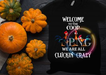 Welcome to the coop chickens we are all cluckin' crazy funny t-shirt design png