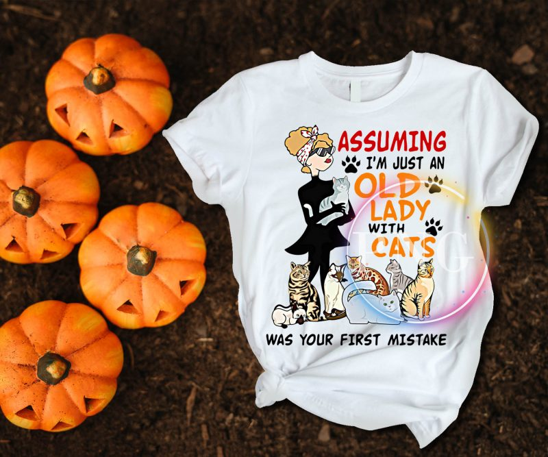 Assuming I'm Just An Old Lady with Cats Was your first mistake – Cat Mom tshirt-factory.com