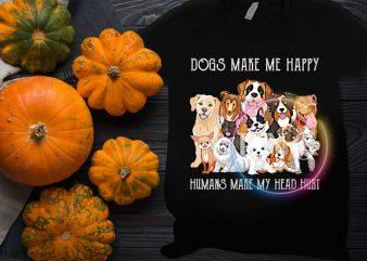 Dogs make me happy Humans make my head hurt T shirt design
