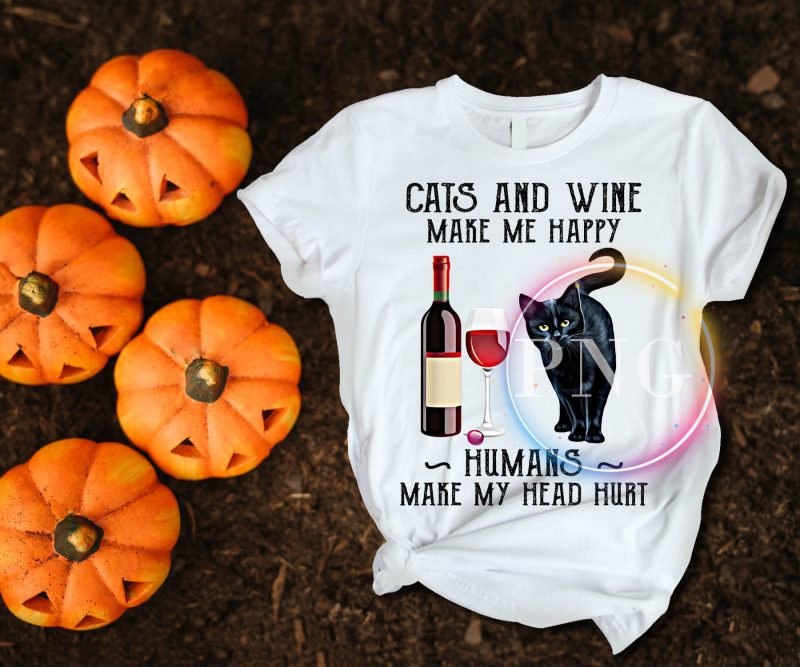 Cats and wine make me happy humans make my head hurt t shirt designs for printify