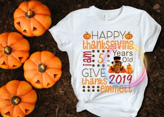 Happy Thanksgiving 2019 Give thanks emmett I am 5 years old T shirt