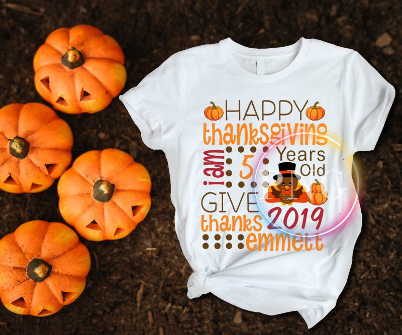 Happy Thanksgiving 2019 Give thanks emmett I am 5 years old T shirt t shirt designs for printful