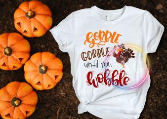 Gobble Gobble until you Wobble thanksgiving T shirt design