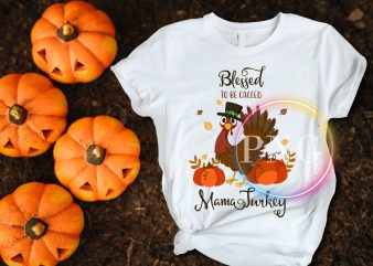 Blessed To Be Called Mama Turkey Thanksgiving T shirt Design