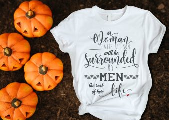 Woman with all son will be surrounnded by men the rest of her life T shirt