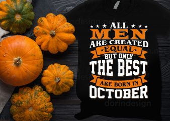 All Men are created equal but only the best are born in October T shirt Birthday
