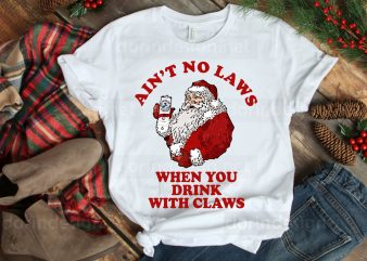 Ain't no laws when you drink with claws T shirt design Christmas