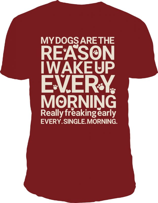My dogs are the reason I wake up every morning t shirt designs for teespring