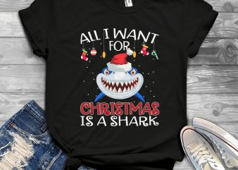 All I want for Christmas is a Shark buy t shirt design artwork